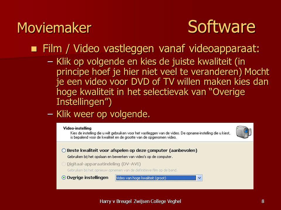 Harry v Breugel Zwijsen College Veghel8 Moviemaker Software  Film / Video vastleggen vanaf videoapparaat: –Klik op volgende en kies de juiste kwaliteit (in principe hoef je hier niet veel te veranderen) Mocht je een video voor DVD of TV willen maken kies dan hoge kwaliteit in het selectievak van Overige Instellingen ) –Klik weer op volgende.