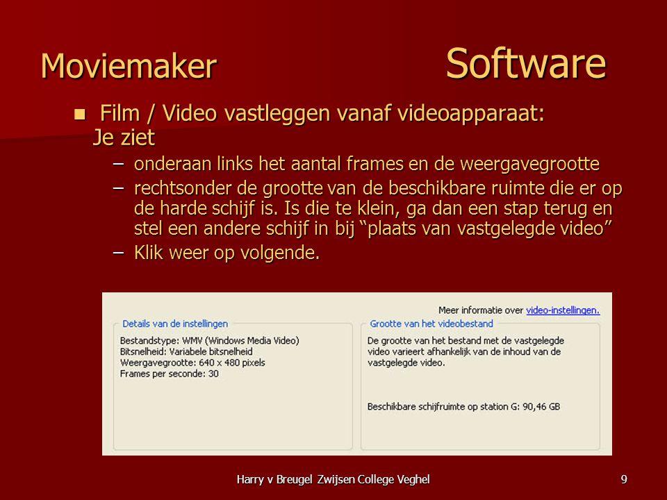 Harry v Breugel Zwijsen College Veghel9 Moviemaker Software  Film / Video vastleggen vanaf videoapparaat: Je ziet –onderaan links het aantal frames e