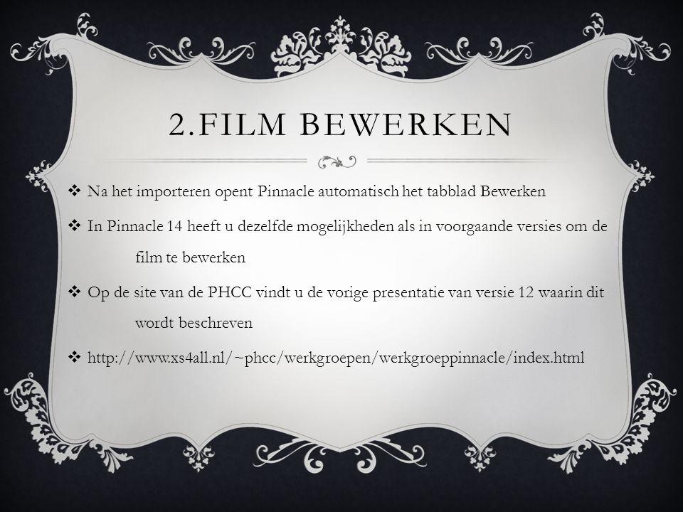 2.FILM BEWERKEN  Na het importeren opent Pinnacle automatisch het tabblad Bewerken  In Pinnacle 14 heeft u dezelfde mogelijkheden als in voorgaande
