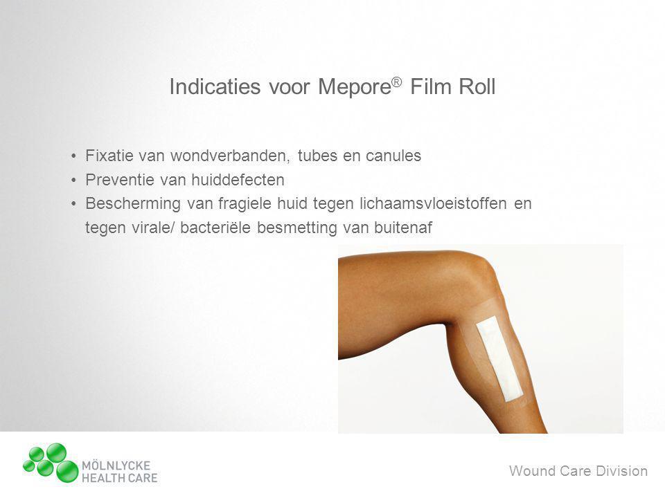 Wound Care Division Indicaties voor Mepore ® Film Roll •Fixatie van wondverbanden, tubes en canules •Preventie van huiddefecten •Bescherming van fragiele huid tegen lichaamsvloeistoffen en tegen virale/ bacteriële besmetting van buitenaf