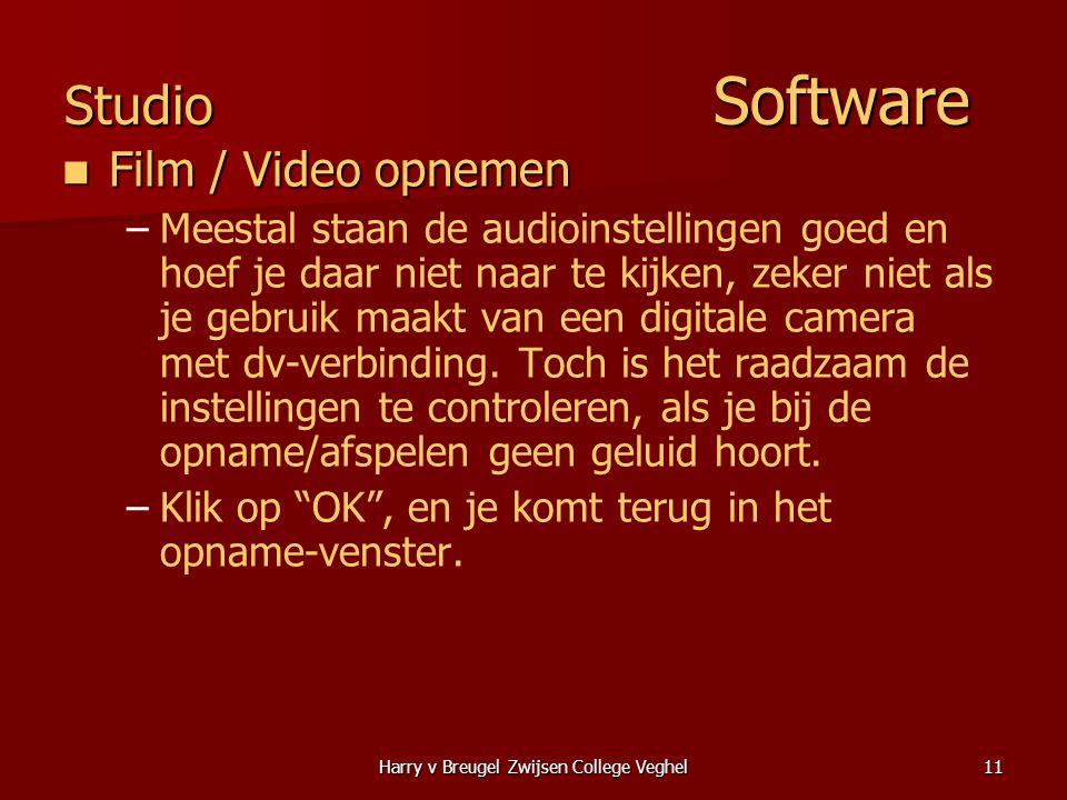 Harry v Breugel Zwijsen College Veghel11 Studio Software  Film / Video opnemen – –Meestal staan de audioinstellingen goed en hoef je daar niet naar te kijken, zeker niet als je gebruik maakt van een digitale camera met dv-verbinding.