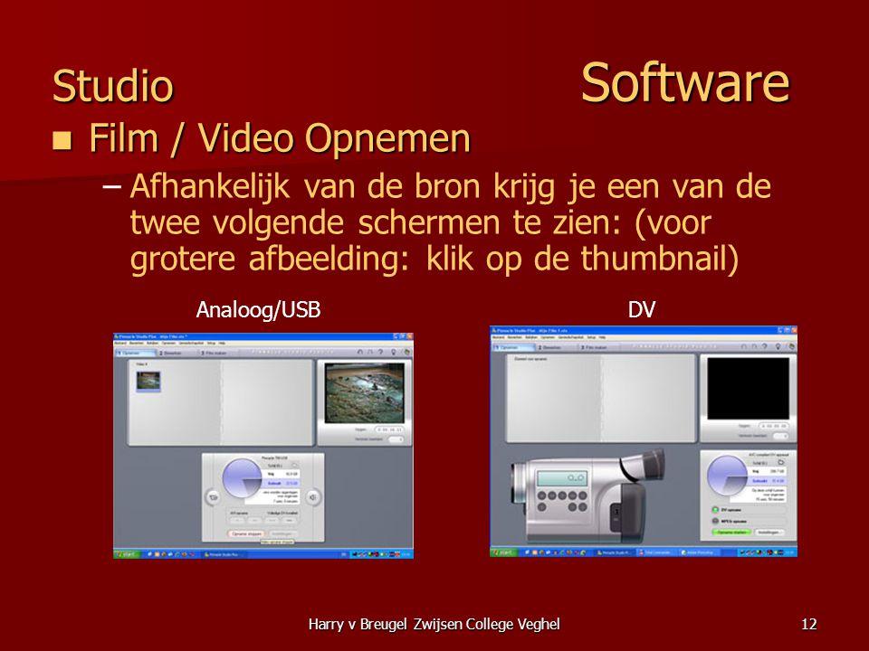 Harry v Breugel Zwijsen College Veghel12 Studio Software  Film / Video Opnemen – –Afhankelijk van de bron krijg je een van de twee volgende schermen te zien: (voor grotere afbeelding: klik op de thumbnail) Analoog/USBDV