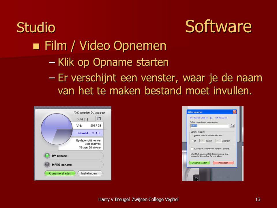 Harry v Breugel Zwijsen College Veghel13 Studio Software  Film / Video Opnemen –Klik op Opname starten –Er verschijnt een venster, waar je de naam van het te maken bestand moet invullen.