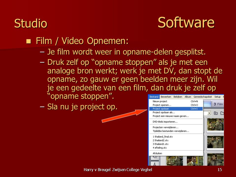 Harry v Breugel Zwijsen College Veghel15 Studio Software  Film / Video Opnemen: –Je film wordt weer in opname-delen gesplitst.