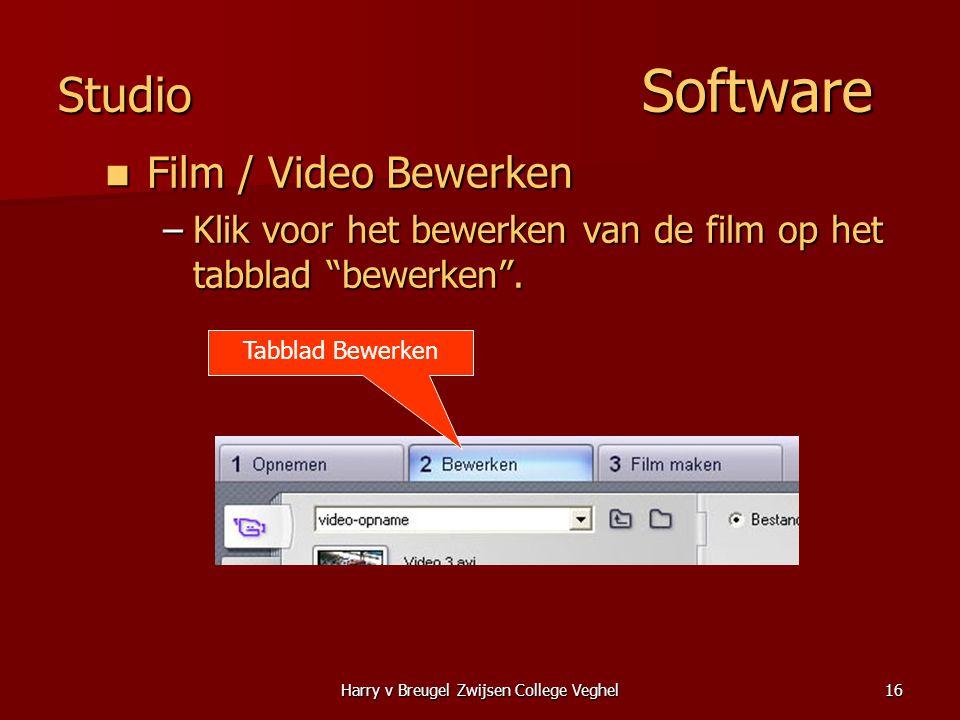 Harry v Breugel Zwijsen College Veghel16 Studio Software  Film / Video Bewerken –Klik voor het bewerken van de film op het tabblad bewerken .