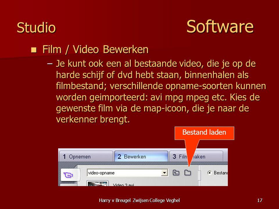 Harry v Breugel Zwijsen College Veghel17 Studio Software  Film / Video Bewerken –Je kunt ook een al bestaande video, die je op de harde schijf of dvd hebt staan, binnenhalen als filmbestand; verschillende opname-soorten kunnen worden geimporteerd: avi mpg mpeg etc.