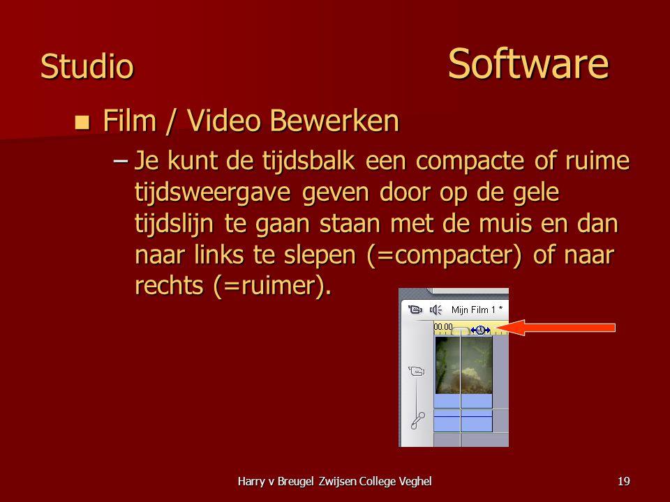 Harry v Breugel Zwijsen College Veghel19 Studio Software  Film / Video Bewerken –Je kunt de tijdsbalk een compacte of ruime tijdsweergave geven door op de gele tijdslijn te gaan staan met de muis en dan naar links te slepen (=compacter) of naar rechts (=ruimer).