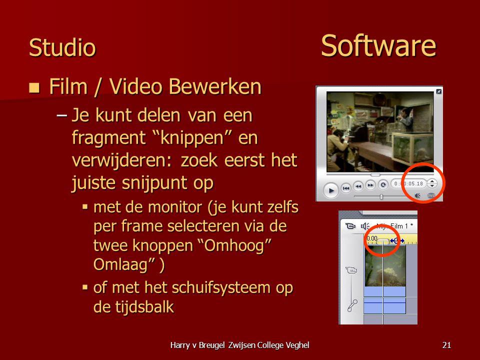 Harry v Breugel Zwijsen College Veghel21 Studio Software  Film / Video Bewerken –Je kunt delen van een fragment knippen en verwijderen: zoek eerst het juiste snijpunt op  met de monitor (je kunt zelfs per frame selecteren via de twee knoppen Omhoog Omlaag )  of met het schuifsysteem op de tijdsbalk