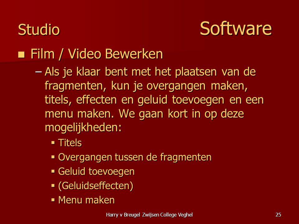 Harry v Breugel Zwijsen College Veghel25 Studio Software  Film / Video Bewerken –Als je klaar bent met het plaatsen van de fragmenten, kun je overgangen maken, titels, effecten en geluid toevoegen en een menu maken.