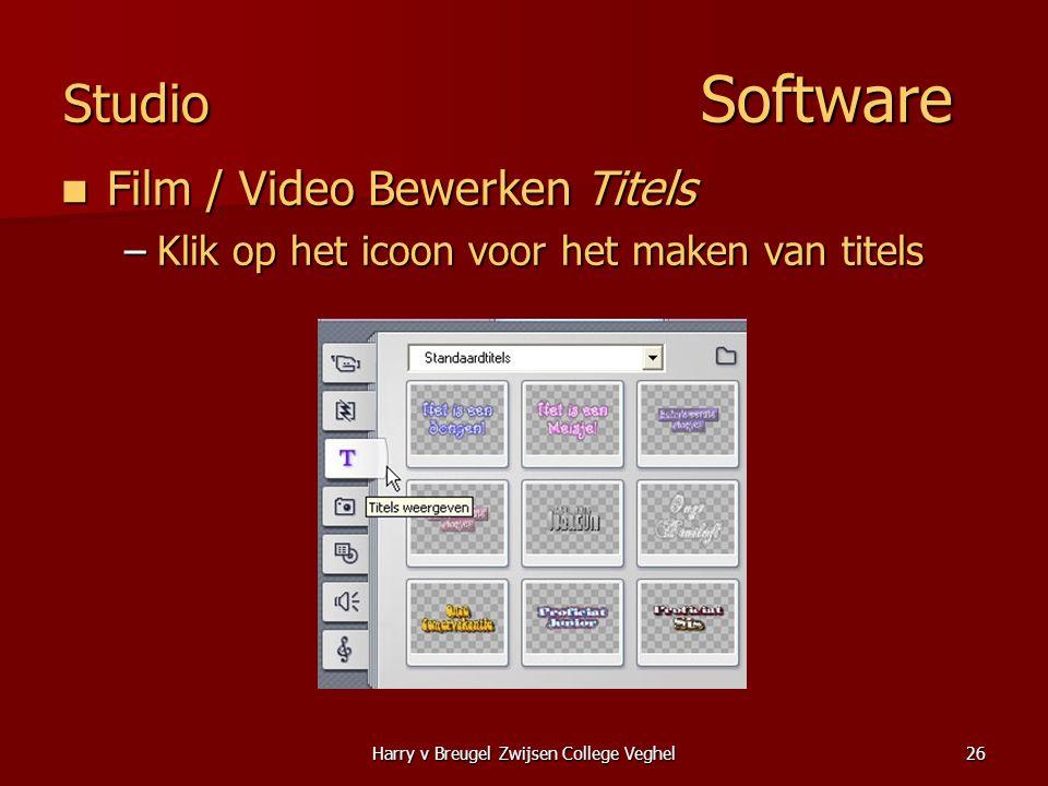 Harry v Breugel Zwijsen College Veghel26 Studio Software  Film / Video Bewerken Titels –Klik op het icoon voor het maken van titels