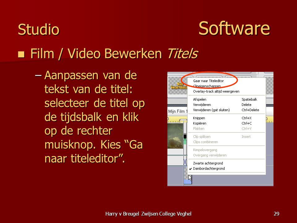 Harry v Breugel Zwijsen College Veghel29 Studio Software  Film / Video Bewerken Titels –Aanpassen van de tekst van de titel: selecteer de titel op de tijdsbalk en klik op de rechter muisknop.