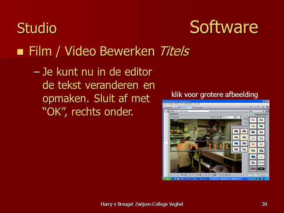 Harry v Breugel Zwijsen College Veghel30 Studio Software  Film / Video Bewerken Titels –Je kunt nu in de editor de tekst veranderen en opmaken.