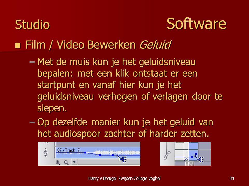 Harry v Breugel Zwijsen College Veghel34 Studio Software  Film / Video Bewerken Geluid –Met de muis kun je het geluidsniveau bepalen: met een klik ontstaat er een startpunt en vanaf hier kun je het geluidsniveau verhogen of verlagen door te slepen.