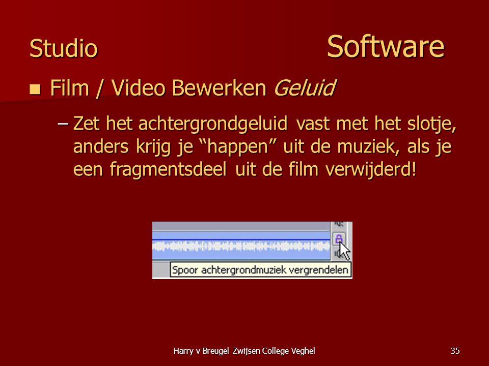 Harry v Breugel Zwijsen College Veghel35 Studio Software  Film / Video Bewerken Geluid –Zet het achtergrondgeluid vast met het slotje, anders krijg je happen uit de muziek, als je een fragmentsdeel uit de film verwijderd!