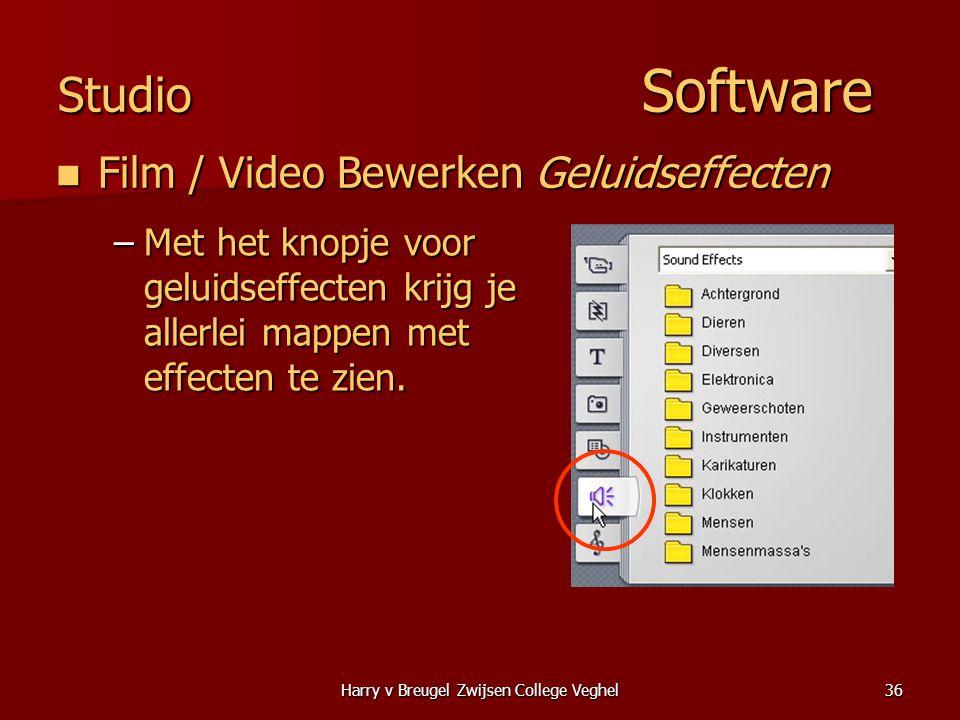 Harry v Breugel Zwijsen College Veghel36 Studio Software  Film / Video Bewerken Geluidseffecten –Met het knopje voor geluidseffecten krijg je allerlei mappen met effecten te zien.