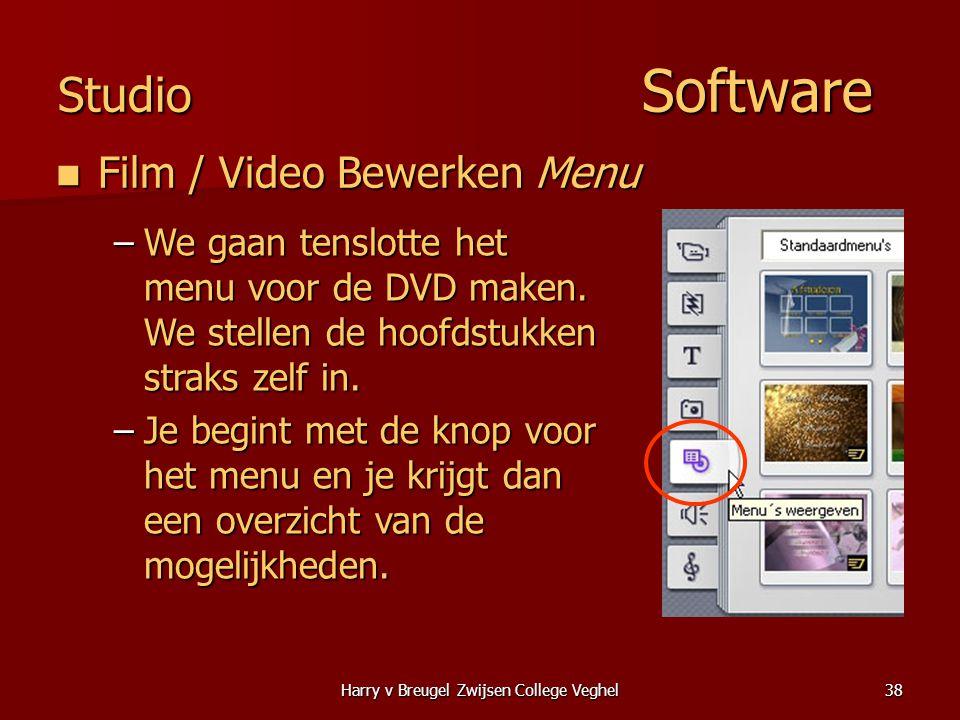 Harry v Breugel Zwijsen College Veghel38 Studio Software  Film / Video Bewerken Menu –We gaan tenslotte het menu voor de DVD maken.