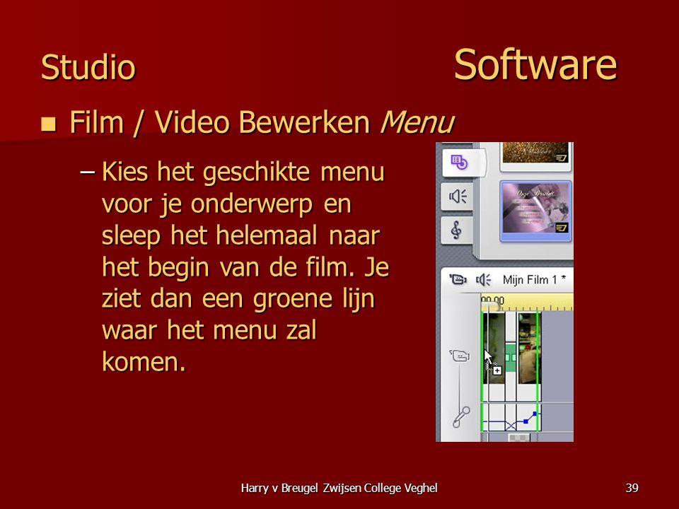 Harry v Breugel Zwijsen College Veghel39 Studio Software  Film / Video Bewerken Menu –Kies het geschikte menu voor je onderwerp en sleep het helemaal naar het begin van de film.
