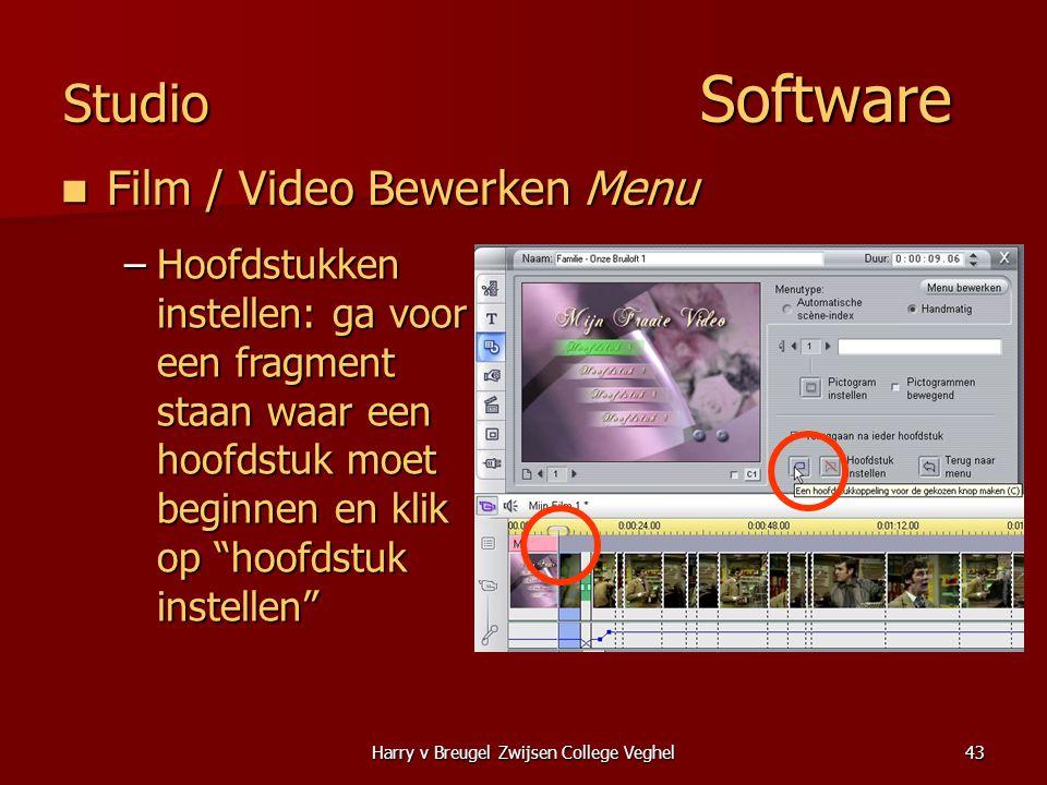 Harry v Breugel Zwijsen College Veghel43 Studio Software  Film / Video Bewerken Menu –Hoofdstukken instellen: ga voor een fragment staan waar een hoofdstuk moet beginnen en klik op hoofdstuk instellen