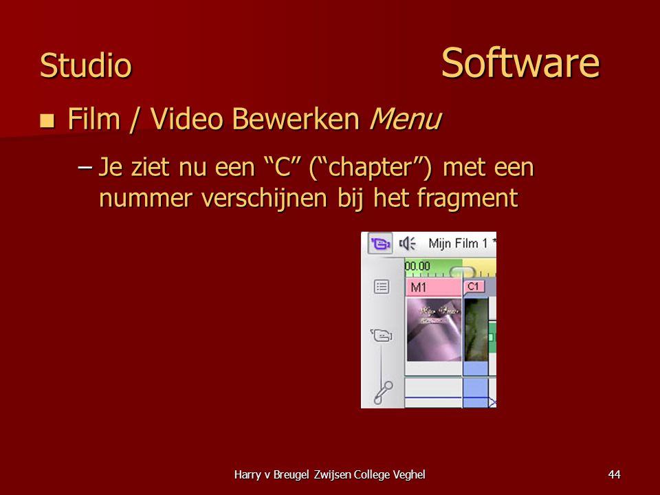 Harry v Breugel Zwijsen College Veghel44 Studio Software  Film / Video Bewerken Menu –Je ziet nu een C ( chapter ) met een nummer verschijnen bij het fragment