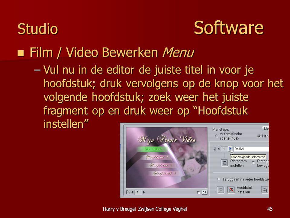 Harry v Breugel Zwijsen College Veghel45 Studio Software  Film / Video Bewerken Menu –Vul nu in de editor de juiste titel in voor je hoofdstuk; druk vervolgens op de knop voor het volgende hoofdstuk; zoek weer het juiste fragment op en druk weer op Hoofdstuk instellen