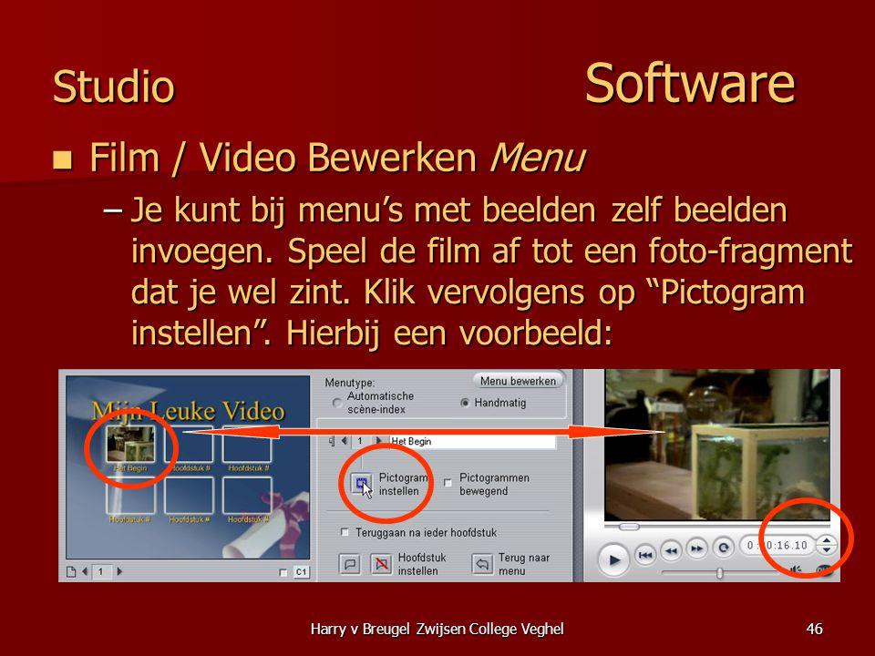 Harry v Breugel Zwijsen College Veghel46 Studio Software  Film / Video Bewerken Menu –Je kunt bij menu's met beelden zelf beelden invoegen.