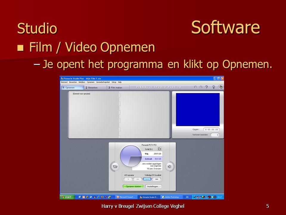 Harry v Breugel Zwijsen College Veghel5 Studio Software  Film / Video Opnemen –Je opent het programma en klikt op Opnemen.
