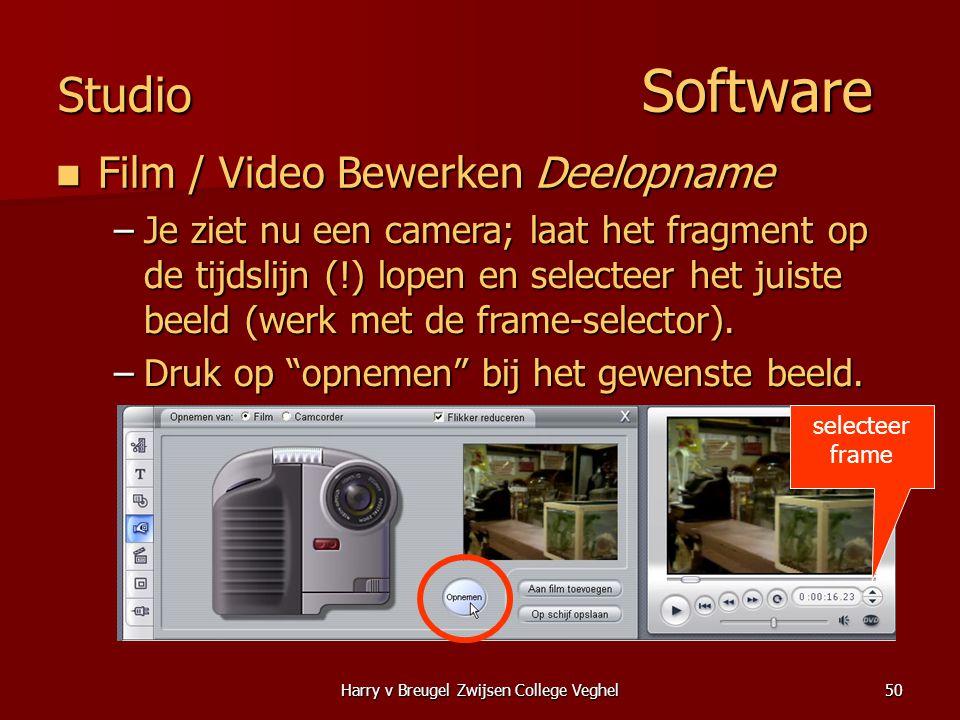 Harry v Breugel Zwijsen College Veghel50 Studio Software  Film / Video Bewerken Deelopname –Je ziet nu een camera; laat het fragment op de tijdslijn (!) lopen en selecteer het juiste beeld (werk met de frame-selector).
