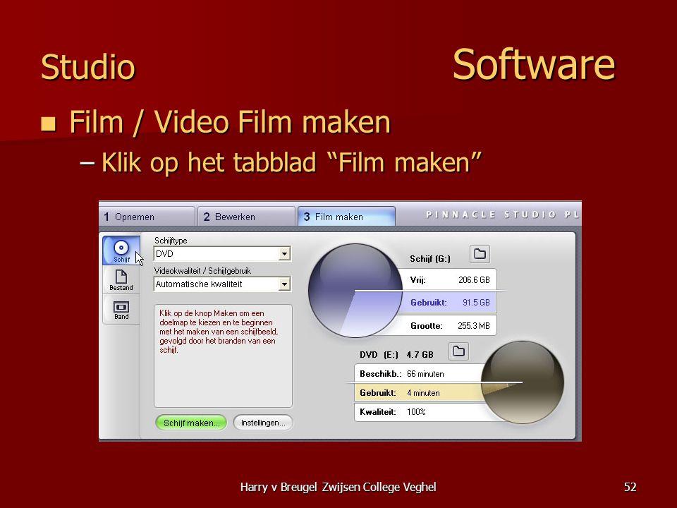 Harry v Breugel Zwijsen College Veghel52 Studio Software  Film / Video Film maken –Klik op het tabblad Film maken