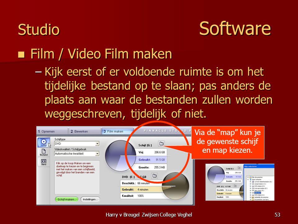 Harry v Breugel Zwijsen College Veghel53 Studio Software  Film / Video Film maken –Kijk eerst of er voldoende ruimte is om het tijdelijke bestand op te slaan; pas anders de plaats aan waar de bestanden zullen worden weggeschreven, tijdelijk of niet.