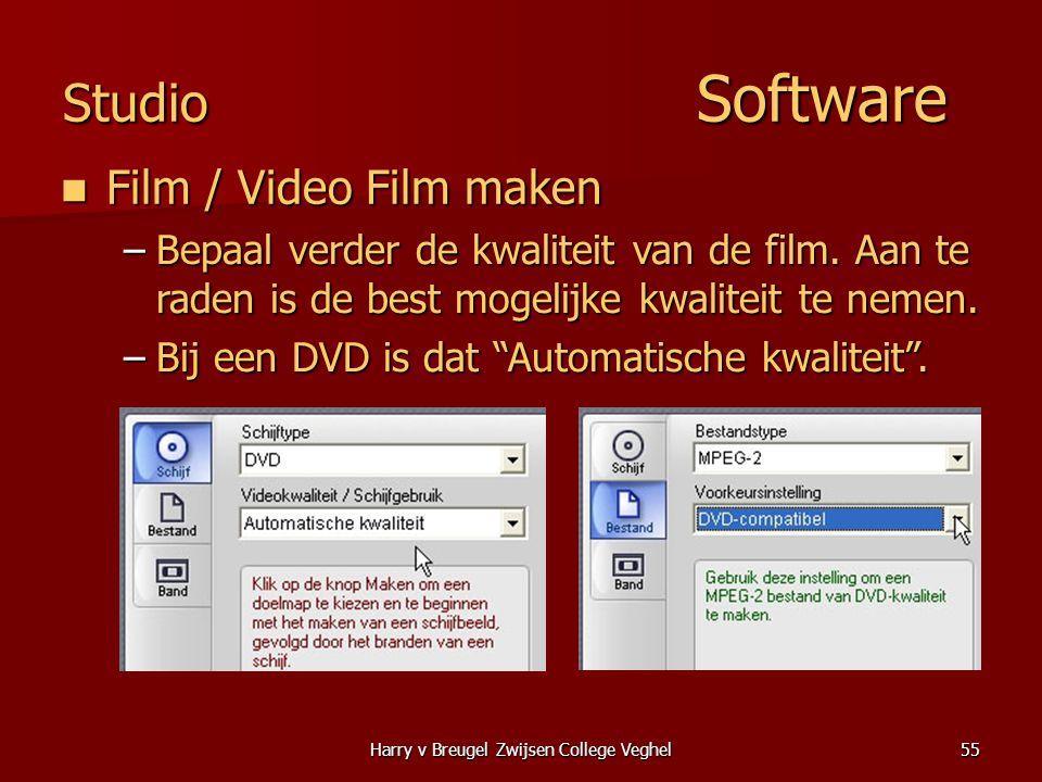 Harry v Breugel Zwijsen College Veghel55 Studio Software  Film / Video Film maken –Bepaal verder de kwaliteit van de film.