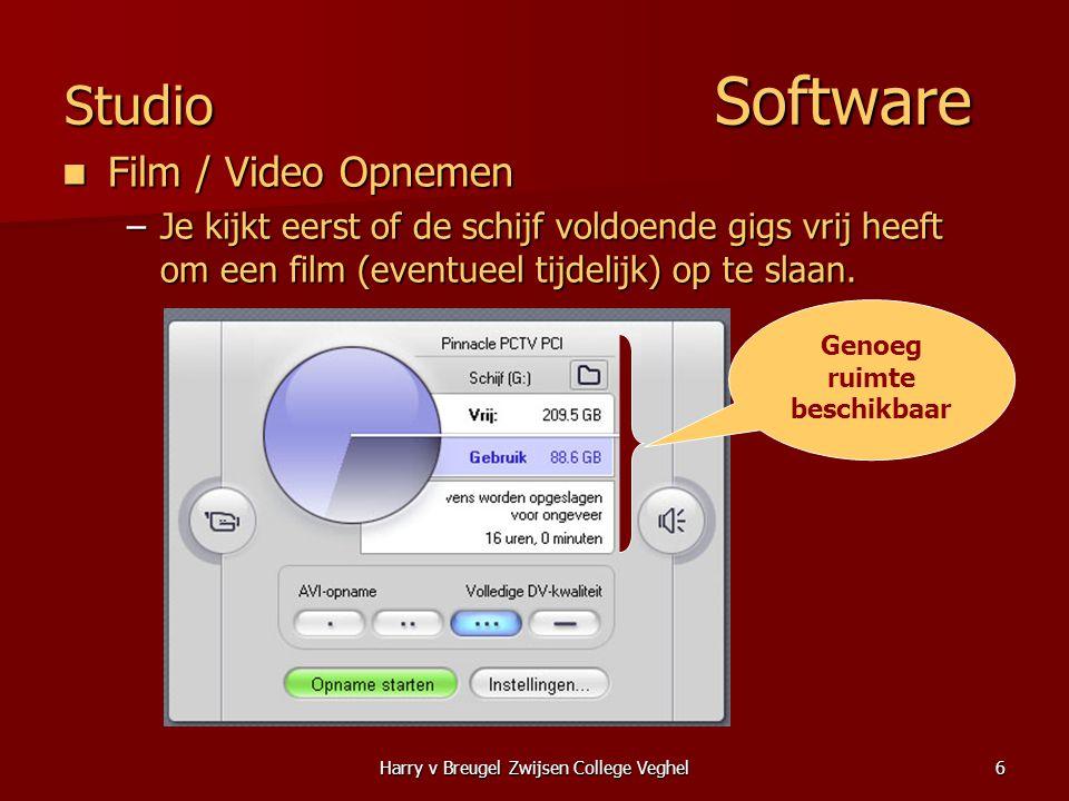 Harry v Breugel Zwijsen College Veghel6 Studio Software  Film / Video Opnemen –Je kijkt eerst of de schijf voldoende gigs vrij heeft om een film (eventueel tijdelijk) op te slaan.