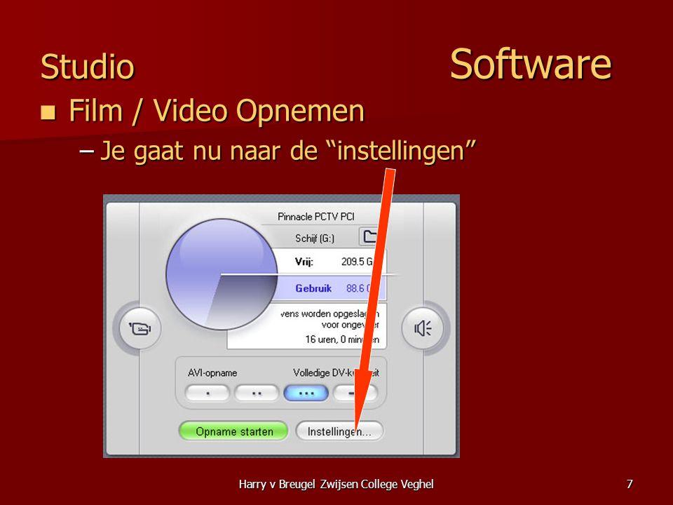 Harry v Breugel Zwijsen College Veghel7 Studio Software  Film / Video Opnemen –Je gaat nu naar de instellingen