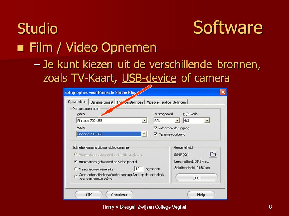 Harry v Breugel Zwijsen College Veghel8 Studio Software  Film / Video Opnemen –Je kunt kiezen uit de verschillende bronnen, zoals TV-Kaart, USB-device of camera