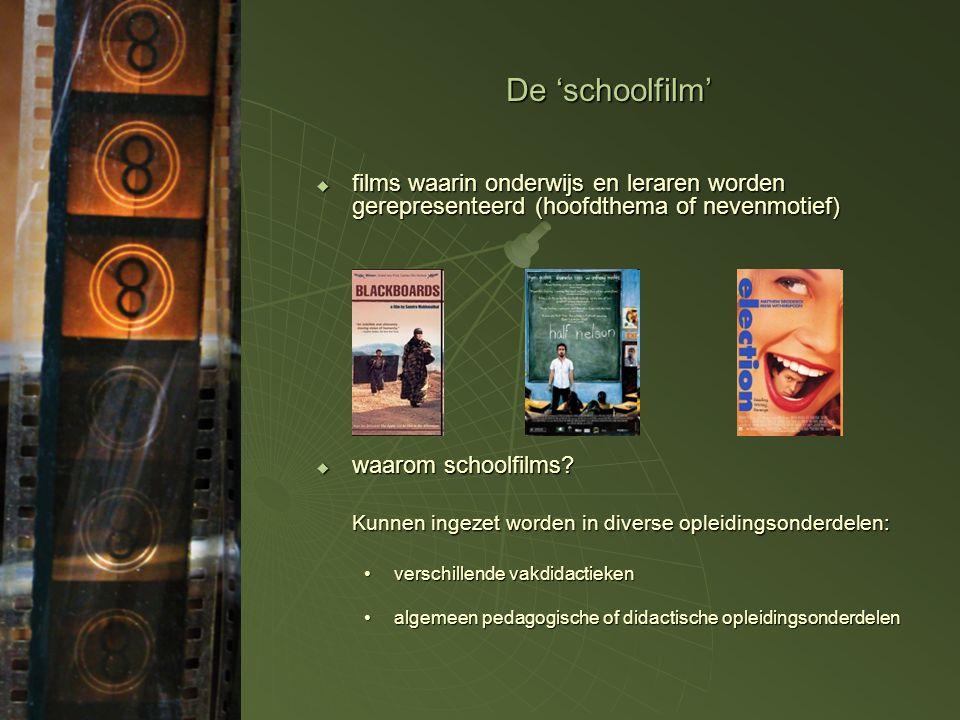 De 'schoolfilm'  films waarin onderwijs en leraren worden gerepresenteerd (hoofdthema of nevenmotief)  waarom schoolfilms? Kunnen ingezet worden in