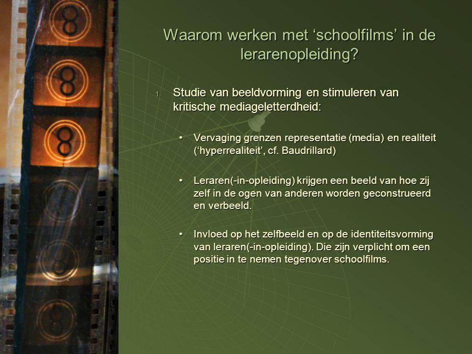 Waarom werken met 'schoolfilms' in de lerarenopleiding? 1. Studie van beeldvorming en stimuleren van kritische mediageletterdheid: •Vervaging grenzen