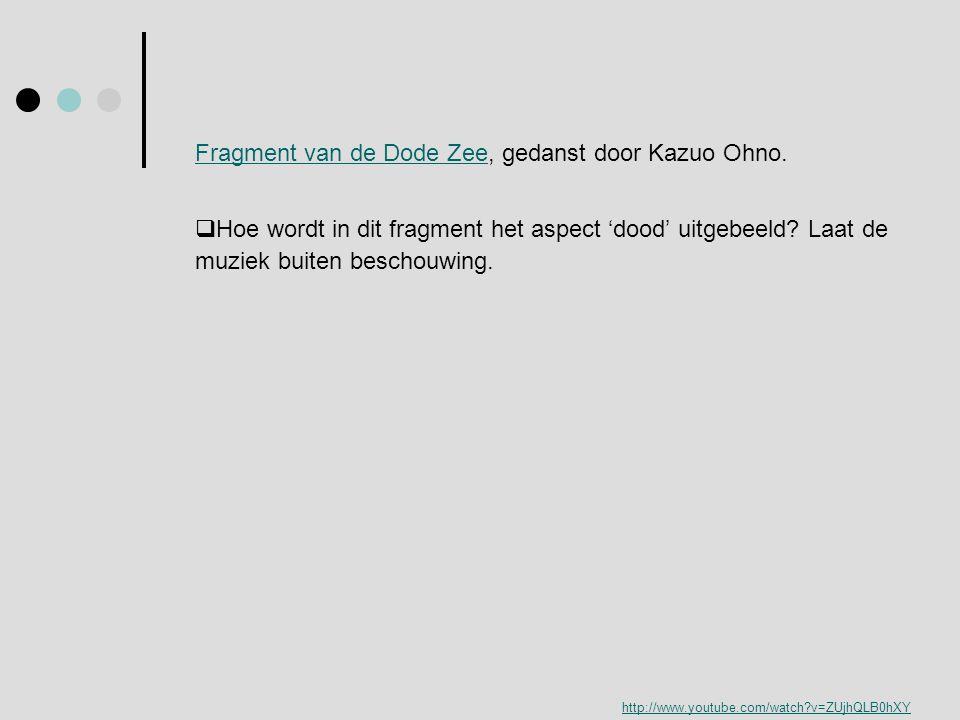 Fragment van de Dode ZeeFragment van de Dode Zee, gedanst door Kazuo Ohno.  Hoe wordt in dit fragment het aspect 'dood' uitgebeeld? Laat de muziek bu