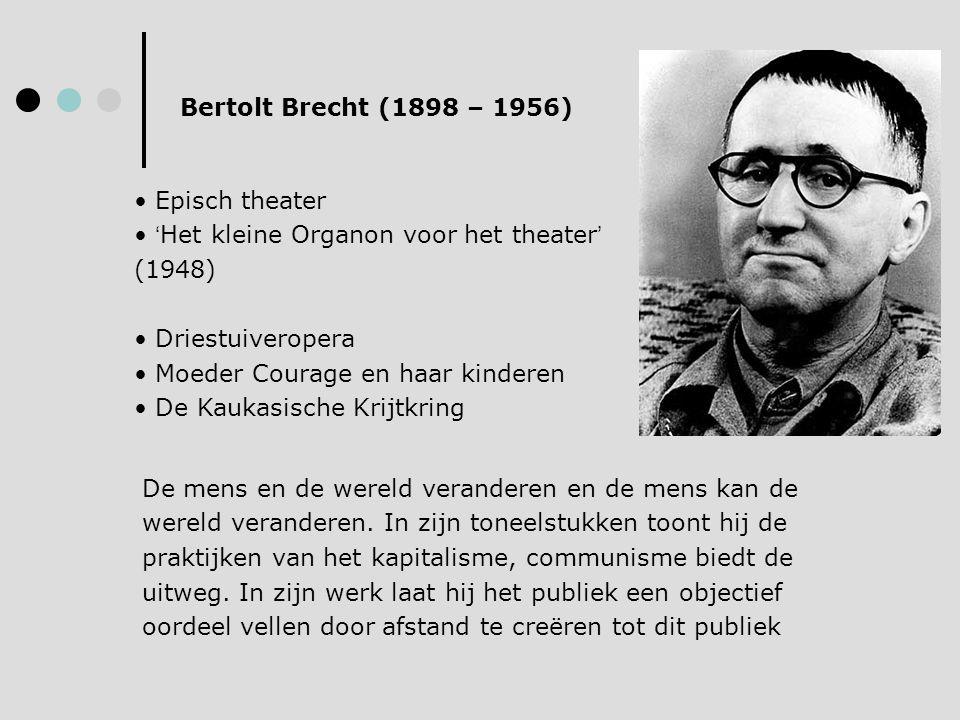 Bertolt Brecht (1898 – 1956) • Episch theater • ' Het kleine Organon voor het theater ' (1948) • Driestuiveropera • Moeder Courage en haar kinderen •