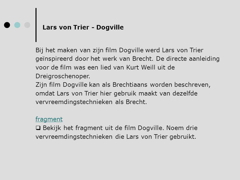 Lars von Trier - Dogville Bij het maken van zijn film Dogville werd Lars von Trier geïnspireerd door het werk van Brecht. De directe aanleiding voor d
