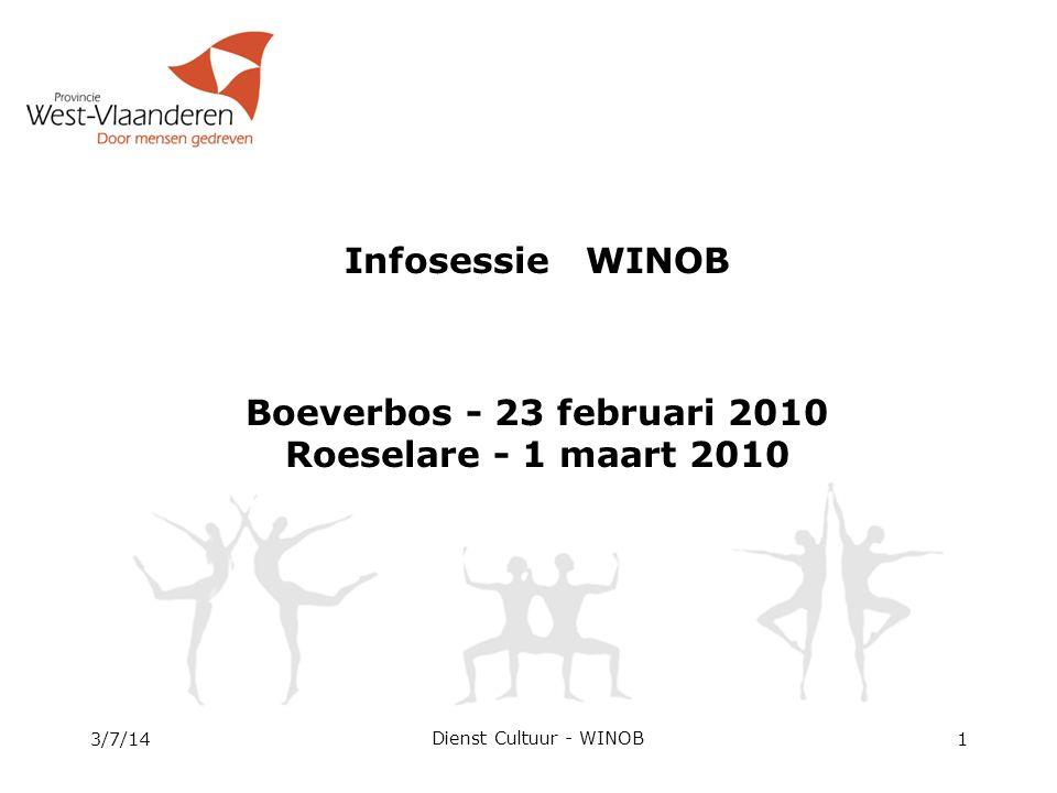 3/7/14 Dienst Cultuur - WINOB 1 Infosessie WINOB Boeverbos - 23 februari 2010 Roeselare - 1 maart 2010