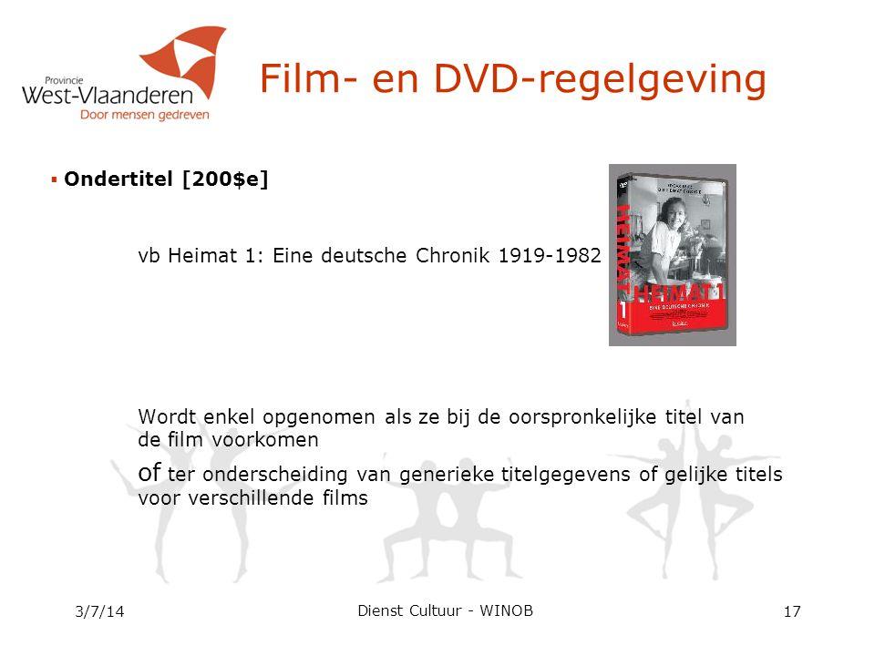  Ondertitel [200$e] vb Heimat 1: Eine deutsche Chronik 1919-1982 Wordt enkel opgenomen als ze bij de oorspronkelijke titel van de film voorkomen of ter onderscheiding van generieke titelgegevens of gelijke titels voor verschillende films 3/7/1417 Film- en DVD-regelgeving Dienst Cultuur - WINOB