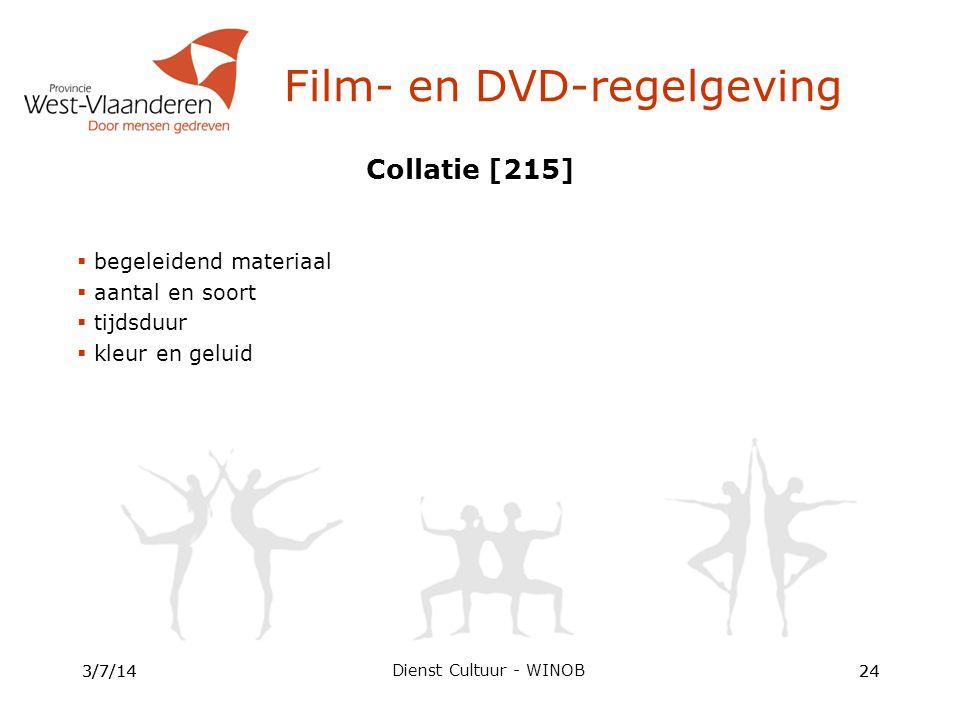 Collatie [215]  begeleidend materiaal  aantal en soort  tijdsduur  kleur en geluid 3/7/1424 Film- en DVD-regelgeving 3/7/1424 Dienst Cultuur - WINOB