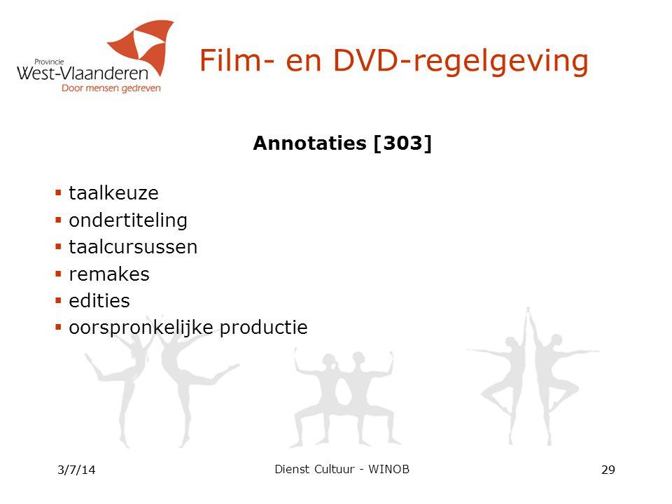 Annotaties [303]  taalkeuze  ondertiteling  taalcursussen  remakes  edities  oorspronkelijke productie 3/7/1429 Film- en DVD-regelgeving 3/7/1429 Dienst Cultuur - WINOB
