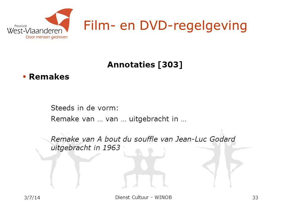 Annotaties [303]  Remakes Steeds in de vorm: Remake van … van … uitgebracht in … Remake van A bout du souffle van Jean-Luc Godard uitgebracht in 1963 3/7/1433 Film- en DVD-regelgeving Dienst Cultuur - WINOB