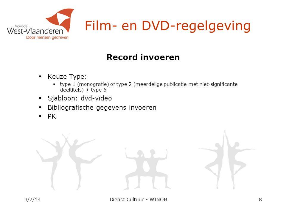 Dienst Cultuur - WINOB Record invoeren  Keuze Type:  type 1 (monografie) of type 2 (meerdelige publicatie met niet-significante deeltitels) + type 6  Sjabloon: dvd-video  Bibliografische gegevens invoeren  PK 3/7/148 Film- en DVD-regelgeving