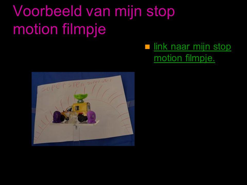 Voorbeeld van mijn stop motion filmpje  link naar mijn stop motion filmpje. link naar mijn stop motion filmpje.