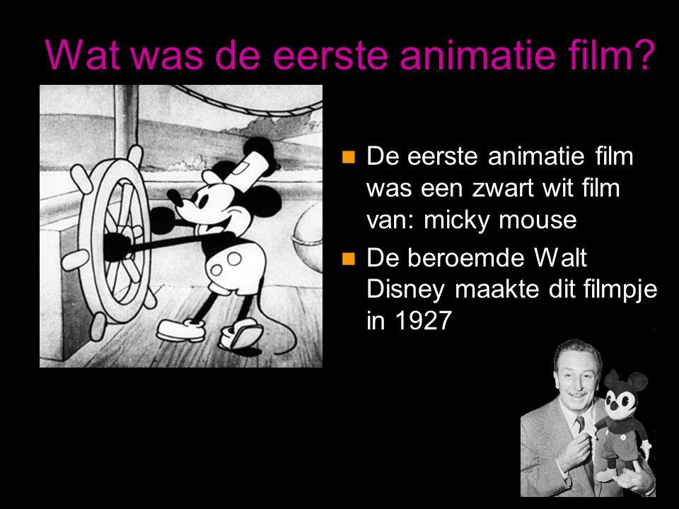 Wat was de eerste animatie film?  De eerste animatie film was een zwart wit film van: micky mouse  De beroemde Walt Disney maakte dit filmpje in 192