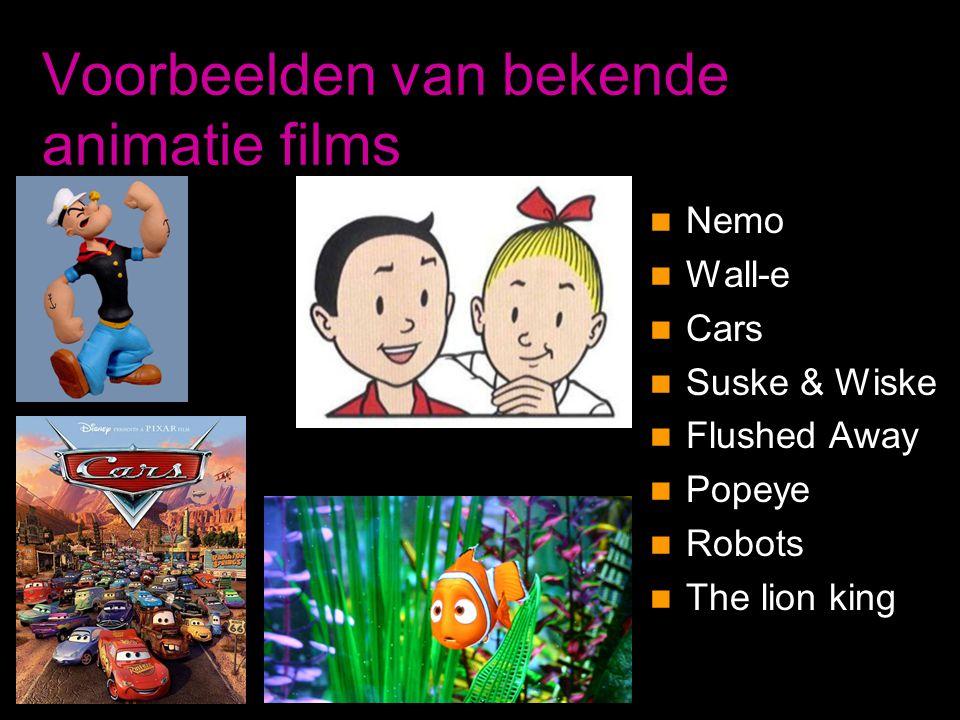 Voorbeelden van bekende animatie films  Nemo  Wall-e  Cars  Suske & Wiske  Flushed Away  Popeye  Robots  The lion king