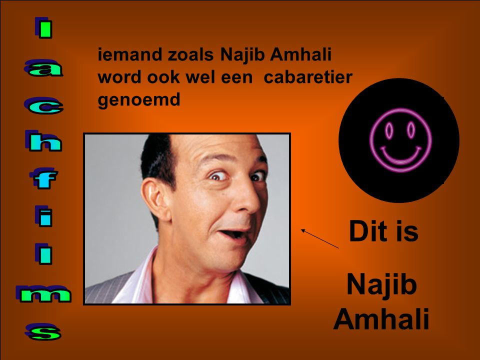 iemand zoals Najib Amhali word ook wel een cabaretier genoemd Dit is Najib Amhali