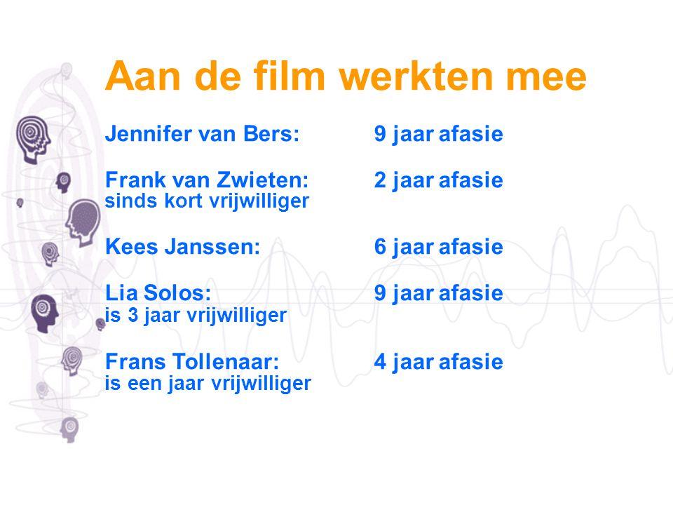 Aan de film werkten mee Jennifer van Bers: 9 jaar afasie Frank van Zwieten: 2 jaar afasie sinds kort vrijwilliger Kees Janssen: 6 jaar afasie Lia Solos: 9 jaar afasie is 3 jaar vrijwilliger Frans Tollenaar: 4 jaar afasie is een jaar vrijwilliger