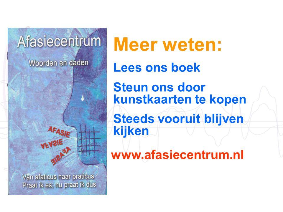 Meer weten: Lees ons boek Steun ons door kunstkaarten te kopen Steeds vooruit blijven kijken www.afasiecentrum.nl